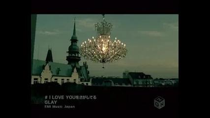 Glay - I Love You Wo Sagashiteru