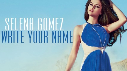 Н О В О ! Selena Gomez - Write Your Name