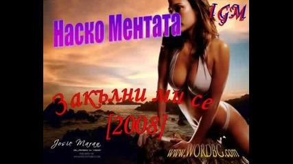 Nasko Mentata - Zakalni Mi Se 2008