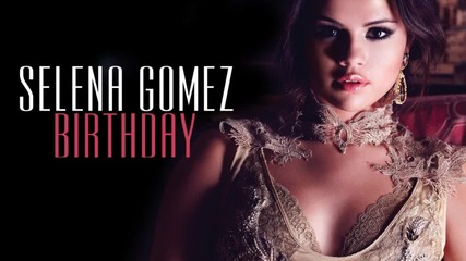 Н О В О ! Selena Gomez - Birthday