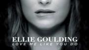 Ellie Goulding - Love Me Like You Do Part 2