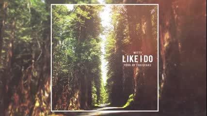 Witty - Like I Do (prod. By Tido Vegas)