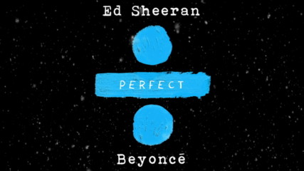 Ed Sheeran - Perfect Duet (with Beyoncé) (Оfficial audio)