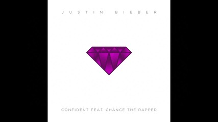 Justin Bieber - Confident ft. Chance The Rapper + Текст и Превод