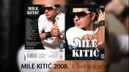 Mile Kitic - Bas si sladak - (Audio 2008)