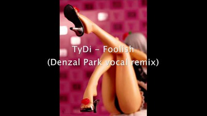 Tydi - Foolish (denzal Park vocal remix)