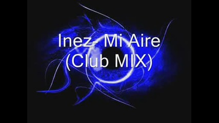 Mix - Inez - mi aire (kornbech club mix) - mip