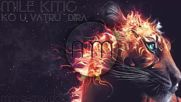 Mile Kiti - Ko u vatru dira Mm Remix 2015