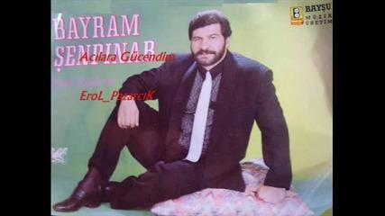 Bayram Senpinar - Acilara Gucendim