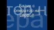 Базик С Оператор На Globul