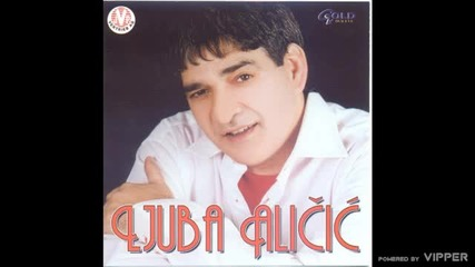 Ljuba Alicic - Pustite me - (Audio 2003)