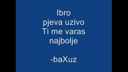 Ibro - Ti Me Varas Najbolje