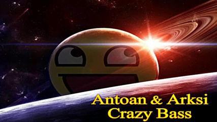 Arksi & Antoan - Crazy Bass