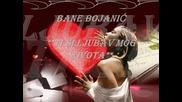 Bane Bojanic - Ti Si Ljubav Mog Zivota - Prevod