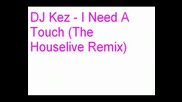 Dj Kez - I Need A Touch (the Houselive Remix)