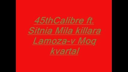 45thcalibre ft. sitnia mila killara lamoza - v moq kvartal