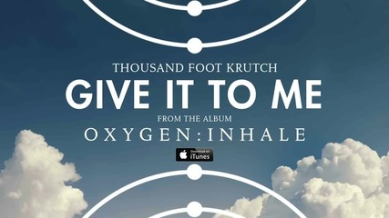 Thousand Foot Krutch - Give It To Me