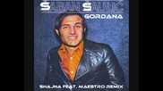 Превод - Saban Saulic - Gordana - Shajna feat. Maestro Remix 2012