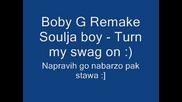 Boby G - Remake Soulja Boy Turn my swag on