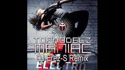 [ hq ] Topmodelz - Maniac (dj Erez - S Electro Remix)
