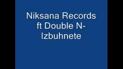 Niksan Records ft Double N - Izbuhnete