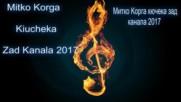 Mitko Korga Kiucheka Zad Kanala 2017 New Hit Митко Корга Кючека Зад Канала 2017 Нoв Хит