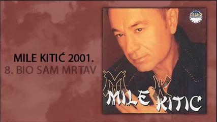 Mile Kitic - Bio sam mrtav - (Audio 2001)