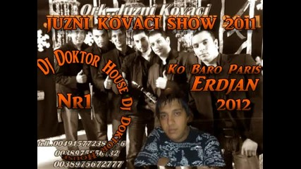 Juzni Kovaci Show Erdjan 2012 Ko Baro Paris By Dj Doktor House Nr1 - Youtube