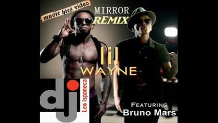 Lil Wayne - Mirror ft. Bruno Mars & (dj Leo Ispaneca) Remix 2013