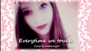 Everytime we touch | Cover by biebersxgirl
