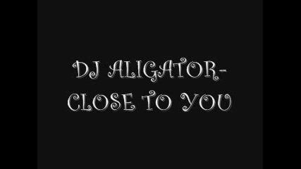 Gj Aligator - Close To You