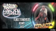 Real To Real - I Like To Move It ( Harun Erkezen Remi X ) 2013