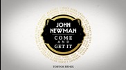 John Newman - Come And Get It (tobtok Remix - Audio) + Текст