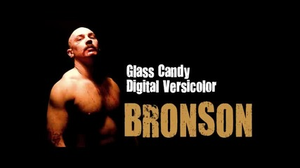 Glass Candy - Digital Versicolor ( Bronson Soundtrack )
