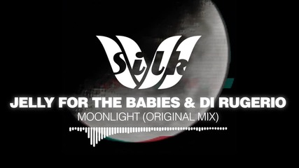 [progressive House] Jelly For The Babies & Di Rugerio - Moonlight [silk Music]