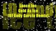 Обичате Ли Този Dance? : - ) / Dj Andy Garcia Remix: Lance Inc - Cold As Ice