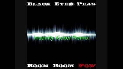 Black Eyed Peas - Boom Boom Pow (insanity Kicker Remix)