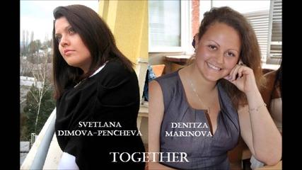 Светлана Димова-пенчева и Деница Маринова - Заедно / Together