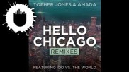 Topher Jones & Amada feat. Ido Vs. The World - Hello Chicago (ashley Wallbridge Remix) (cover Art)