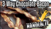 Handle It - 3-way Chocolate Bacon