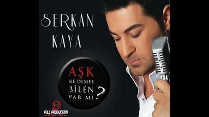 Serkan Kaya - Ask Ne Demek Bilen Var Mi 2o11 Yep Yeni Alb
