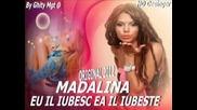 Madalina - Eu Il Iubesc Ea Il Iubeste
