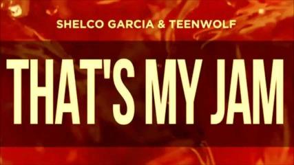 Shelco Garcia & Teenwolf That's My Jam Original Mix