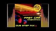 Kinemathix - Fast Car (dub Step Mix)