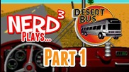 1,000,000 Subs Special! Nerd3 Plays... Desert Bus - Part 1
