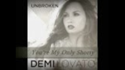 Biggest new hit of Demi lovato- You're My Only Shorty