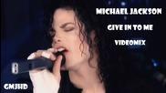 Michael Jackson - Give In To Me - Videomix и страхотен Ремикс!!!