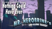 """""""nothing Could Have Ever"""" Mr. Herobrine's Singalong Tragedy Act Iii - A Minecraft Parody"""