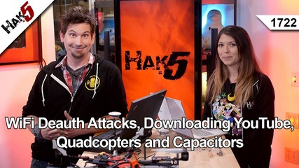 Wifi Deauth Attacks, Downloading Youtube, Quadcopters and Capacitors, Hak5 1722