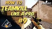 Cs:go - How to teamkill like a Pro #9